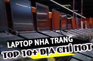 Laptop Nha Trang - [TOP 10+] Địa Chỉ Bạn Cần Biết!