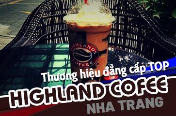 """Highland Coffee Nha Trang - Thương Hiệu """"Đẳng Cấp Số 1""""!"""