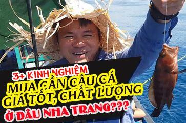 [TOP 3+ Kinh Nghiệm] Chọn Mua Cần Câu Cá Giá Rẻ Ở Nha Trang